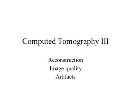 Computed Tomography III