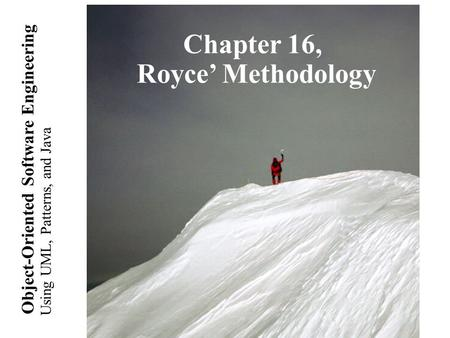 Using UML, Patterns, and Java Object-Oriented Software Engineering Royce's Methodology Chapter 16, Royce' Methodology.