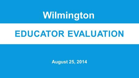EDUCATOR EVALUATION August 25, 2014 Wilmington. OVERVIEW 5-Step Cycle.