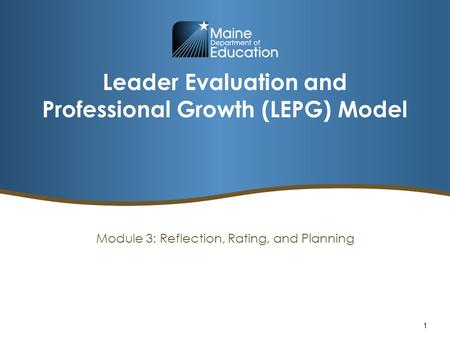 Leader Evaluation and Professional Growth (LEPG) Model Module 3: Reflection, Rating, and Planning 1.