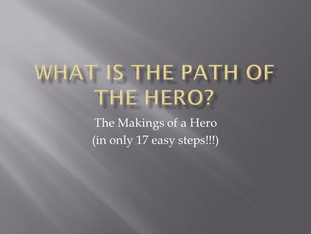 The Makings of a Hero (in only 17 easy steps!!!).