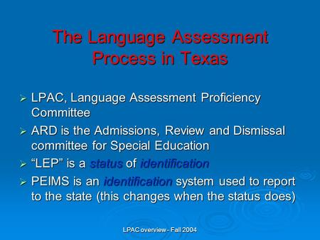 LPAC overview - Fall 2004 The Language Assessment Process in Texas  LPAC, Language Assessment Proficiency Committee  ARD is the Admissions, Review and.