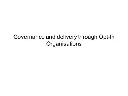 Governance and delivery through Opt-In Organisations.