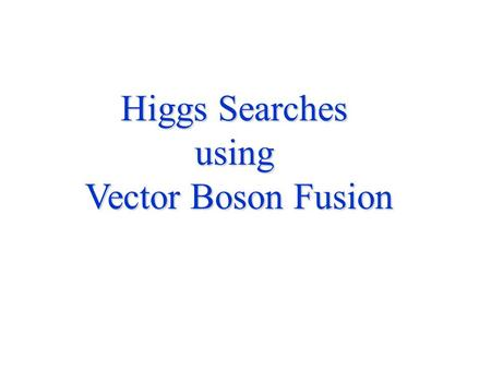 "Higgs Searches using Vector Boson Fusion. 2 Why a ""Low Mass"" Higgs (1) M H"