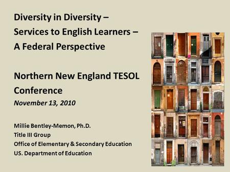 Diversity in Diversity – Services to English Learners – A Federal Perspective Northern New England TESOL Conference November 13, 2010 Millie Bentley-Memon,