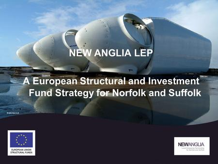 NEW ANGLIA LEP A European Structural and Investment Fund Strategy for Norfolk and Suffolk.