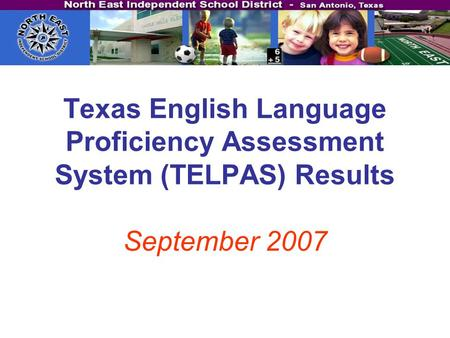 Texas English Language Proficiency Assessment System (TELPAS) Results September 2007.