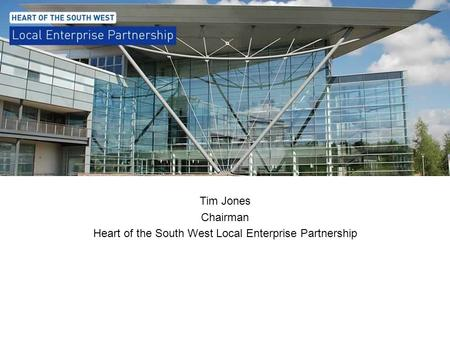 Tim Jones Chairman Heart of the South West Local Enterprise Partnership.