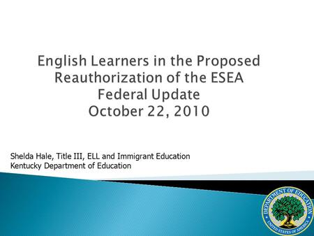 Shelda Hale, Title III, ELL and Immigrant Education Kentucky Department of Education.