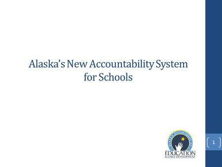 Alaska's New Accountability System for Schools 1.