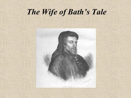 The Wife of Bath's Tale Romance Plot structure: Hero battles an enemy and ultimately prevails Three Stages of a Romance Dangerous Journey A Test to Determine.