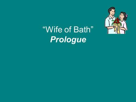 """Wife of Bath"" Prologue. Calling Dr. Wife of Bath! What subject does the wife feel that she has expert knowledge? Marriage- she has been married 5 times."