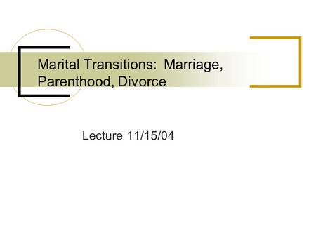 Marital Transitions: Marriage, Parenthood, Divorce Lecture 11/15/04.