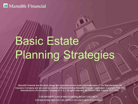 FOR BROKER/DEALER AND GENERAL AGENT USE ONLY.1 Basic Estate Planning Strategies Manulife Financial and the block design are registered service marks and.