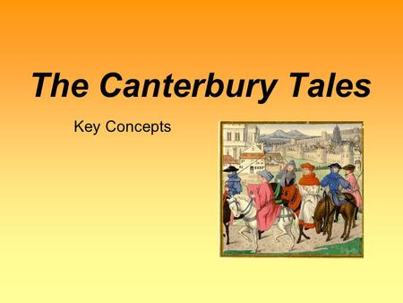 The Canterbury Tales Key Concepts. Author Info Author: Geoffrey Chaucer –Born sometime between 1340-1343 –His family was well off, though not nobility.