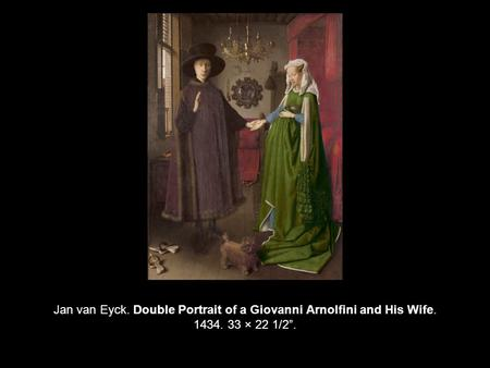 "Jan van Eyck. Double Portrait of a Giovanni Arnolfini and His Wife. 1434. 33 × 22 1/2""."