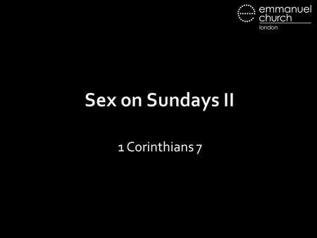 "Sex on Sundays II 1 Corinthians 7. 1. Marriage Covenant ""Therefore a man shall leave his father and mother and hold fast to his wife, and the two shall."
