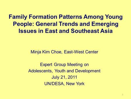 Family Formation Patterns Among Young People: General Trends and Emerging Issues in East and Southeast Asia Minja Kim Choe, East-West Center Expert Group.