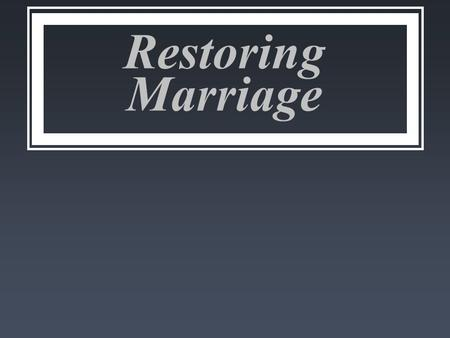 Restoring Marriage. Biblical Marriage for the Spirit- filled Husband and Wife.