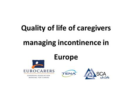 Quality of life of caregivers managing incontinence in Europe.