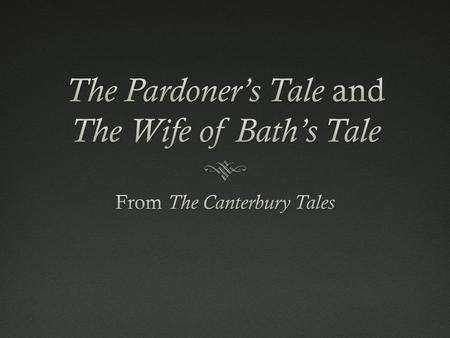 The Pardoner's TaleThe Pardoner's Tale  In his Prologue to his tale he admits that he only does pardons for the money. However he is interesting because.