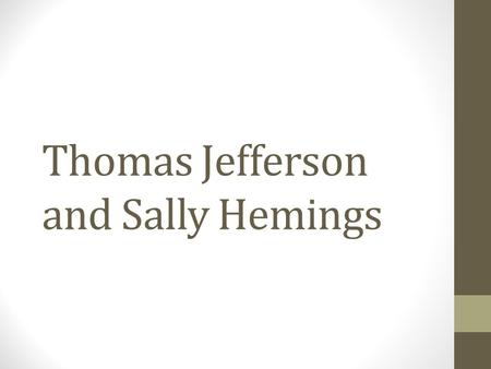 Thomas Jefferson and Sally Hemings. Chronology—the Jefferson-Hemings Relationship (adapted from Annette Gordon-Reed, The Hemingses of Monticello. New.