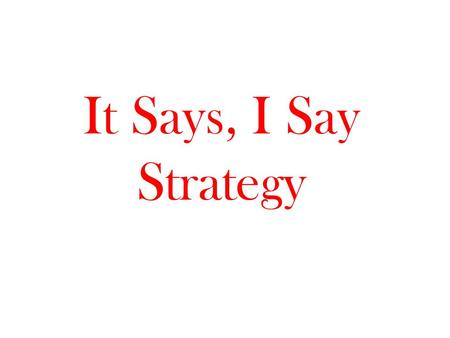 It Says, I Say Strategy. QuestionIt SaysI SayAnd So.