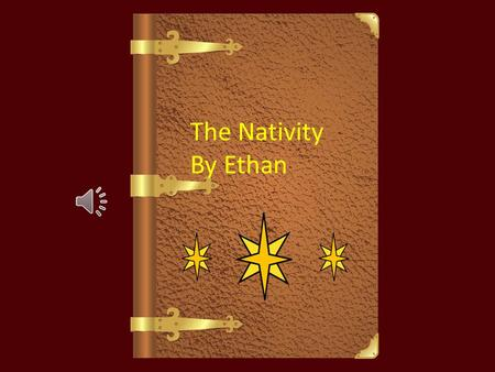 "The Nativity By Ethan The Nativity By Ethan Long ago an Angel visited a man called Joseph and the angel said, ""Do not fear to take Mary as your wife,"