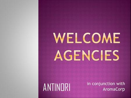In conjunction with AromaCo rp ANTINORI.  Assign roles officially  Draw straws for product  Brainstorming before meeting with client  Agency name.