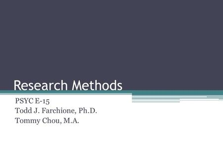 Research Methods PSYC E-15 Todd J. Farchione, Ph.D. Tommy Chou, M.A.