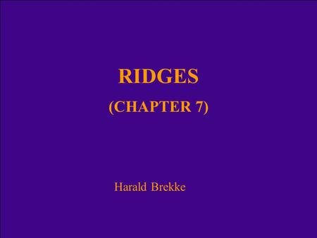 RIDGES (CHAPTER 7) Harald Brekke. Categories of ridges in article 76 Oceanic ridges of the deep ocean floor (paragr. 3) – excluded from the continental.