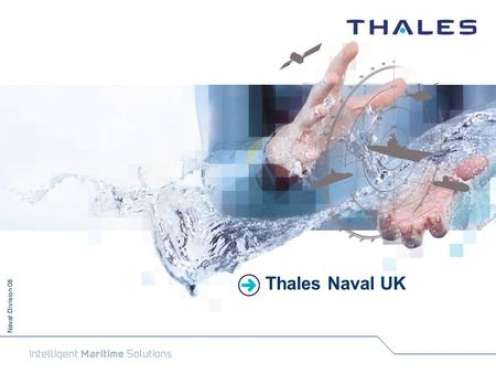 Naval Division 08 Thales Naval UK. 2 Naval Division – 08 NAVAL INDUSTRIAL FOOTPRINT France UK Netherlands Germany Australia JV Samsung Thales (STC) South.
