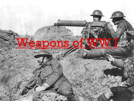 Weapons of WW I.