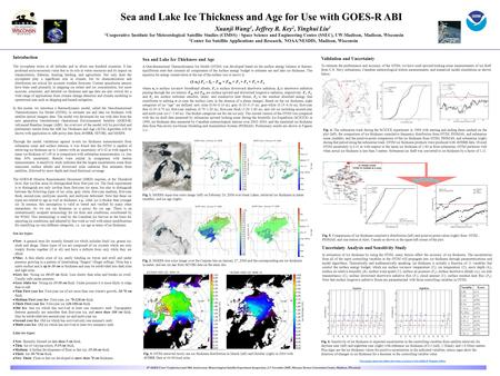 Sea and Lake Ice Thickness and Age for Use with GOES-R ABI Xuanji Wang 1, Jeffrey R. Key 2, Yinghui Liu 1 1 Cooperative Institute for Meteorological Satellite.