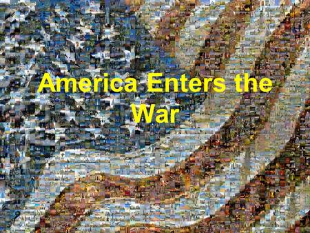 "America Enters the War. We Didn't Want to Get Involved ""I Need Some Alone Time"" U.S tried to maintain a policy of neutrality –Monroe Doctrine The naval."