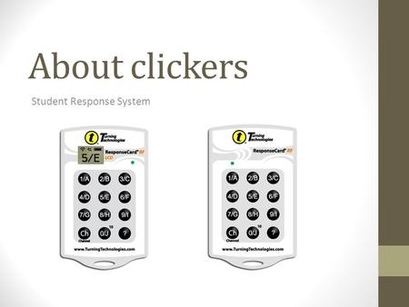 About clickers Student Response System. Why do I need a clicker? It's for YOUR benefit: Help you stay involved and engaged Help you learn more Help you.