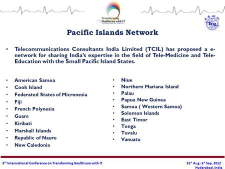 3 rd International Conference on Transforming Healthcare with IT 31 st Aug.-1 st Sep. 2012 Hyderabad, India 1 Pacific Islands Network American Samoa Cook.