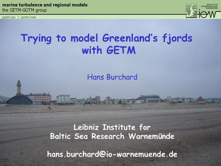 Hans Burchard Leibniz Institute for Baltic Sea Research Warnemünde Trying to model Greenland's fjords with GETM.