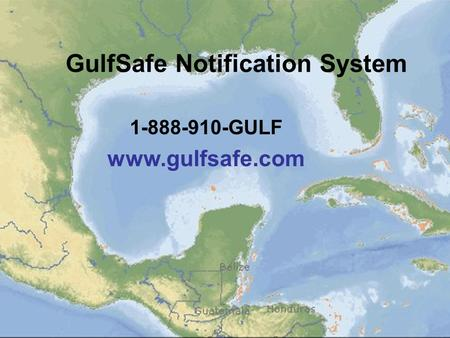 GulfSafe Notification System 1-888-910-GULF www.gulfsafe.com.