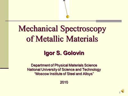 1 <strong>Mechanical</strong> Spectroscopy of Metallic Materials Igor S. Golovin Department of Physical Materials Science National University of Science and <strong>Technology</strong>.