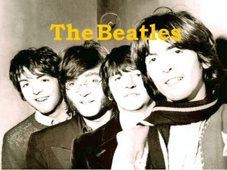 The Beatles. The band was formed in 1960 by four members: John Lennon, Ringo Starr, George Harrison and Paul McCartney. They were known as the Fab four.