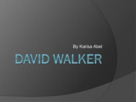 By Karisa Abel. David Walker was born with a free mother, giving him freedom. However, David's father was a slave who died sometime around his birth (either.