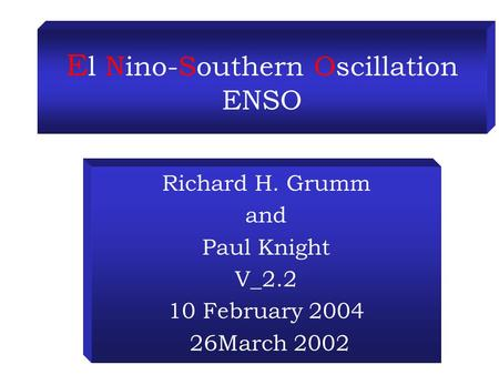 E l Nino-Southern Oscillation ENSO Richard H. Grumm and Paul Knight V_2.2 10 February 2004 26March 2002.