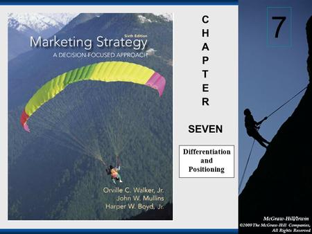 1-1 McGraw-Hill/Irwin ©2009 The McGraw-Hill Companies, All Rights Reserved C H A P T E R SEVEN Differentiation and Positioning 7.