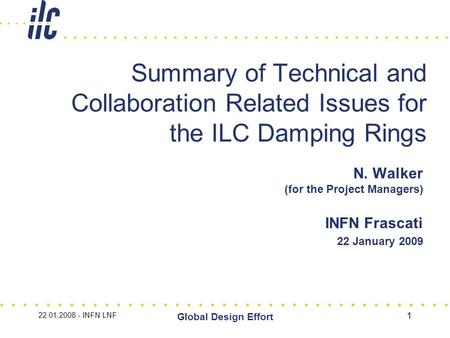 Global Design Effort 1 Summary of Technical and Collaboration Related Issues for the ILC Damping Rings N. Walker (for the Project Managers) INFN Frascati.