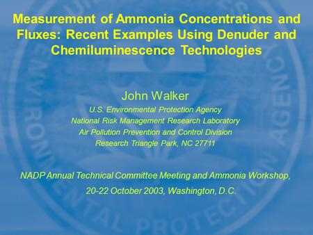 Measurement of Ammonia Concentrations and Fluxes: Recent Examples Using Denuder and Chemiluminescence Technologies John Walker U.S. Environmental Protection.