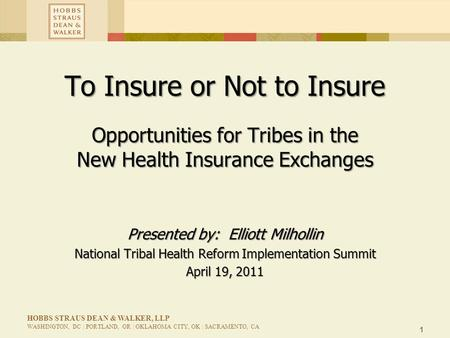 1 HOBBS STRAUS DEAN & WALKER, LLP WASHINGTON, DC | PORTLAND, OR | OKLAHOMA CITY, OK | SACRAMENTO, CA To Insure or Not to Insure Opportunities for Tribes.