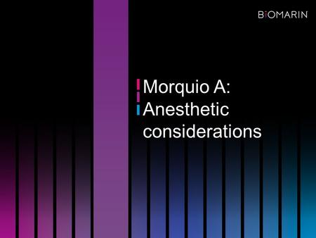 Morquio A: Anesthetic considerations. Morquio A patients are at high risk of anesthesia-related morbidity and mortality due to: –Cervical instability.