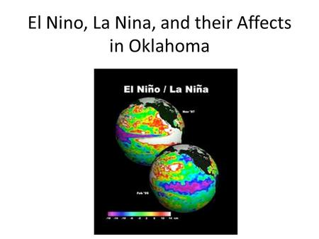El Nino, La Nina, and their Affects in Oklahoma. El Nino Conditions Warming of central and eastern equatorial Pacific waters Trade wind differences –