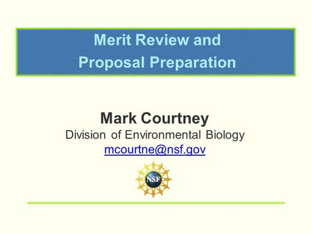 Merit Review and Proposal Preparation Mark Courtney Division of Environmental Biology